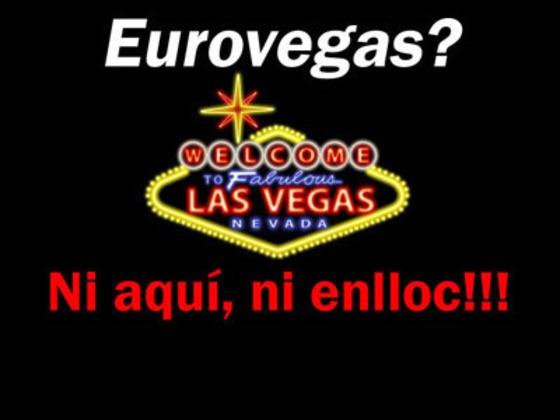 No a Eurovegas. Catalunya no és una colonia!